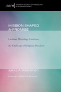 Mission Shaped by Promise: Lutheran Missiology Confronts the Challenge of Religious Pluralism