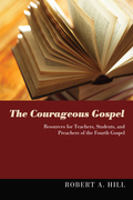 The Courageous Gospel: Resources for Teachers, Students, and Preachers of the Fourth Gospel