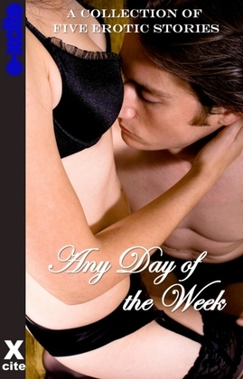 Any Day of the Week: A Collection of Five Erotic Stories