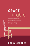 Grace at Table: Small Spiritual Solutions to Large Material Problems, Solving Everything