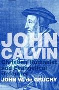John Calvin: Christian Humanist and Evangelical Reformer