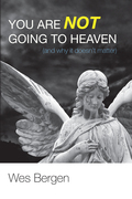 You Are Not Going to Heaven (and why it doesn't matter)