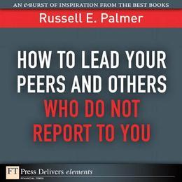 How to Lead Your Peers and Others Who Do Not Report to You