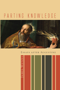 Parting Knowledge: Essays after Augustine