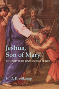 Jeshua, Son of Mary: Reflections on the Gospel Ascribed to Mark