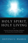 Holy Spirit, Holy Living: Toward A Practical Theology of Holiness for Twenty-First Century Churches