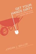 Get Your Hands Dirty: Essays on Christian Social Thought (and Action)