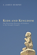 Kids and Kingdom: The Precarious Presence of Children in the Synoptic Gospels