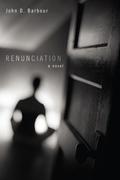 Renunciation: A Novel