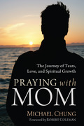 Praying with Mom: The Journey of Tears, Love, and Spiritual Growth