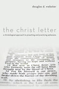 The Christ Letter: A Christological Approach to Preaching and Practicing Ephesians