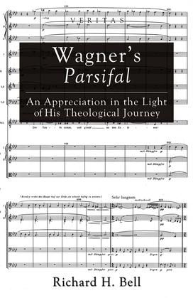 Wagner's Parsifal: An Appreciation in the Light of His Theological Journey