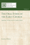 The Oral Ethos of the Early Church: Speaking, Writing, and the Gospel of Mark