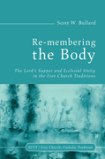Re-membering the Body: The Lord's Supper and Ecclesial Unity in the Free Church Traditions
