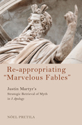 """Re-appropriating """"Marvelous Fables"""": Justin Martyr's Strategic Retrieval of Myth in 1 Apology"""