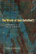 The Wrath of God Satisfied?: Atonement in an Age of Violence