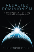 Redacted Dominionism: A Biblical Approach to Grounding Environmental Responsibility