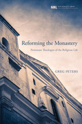 Reforming the Monastery: Protestant Theologies of the Religious Life