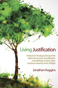 Living Justification: A Historical-Theological Study of the Reformed Doctrine of Justification in the Writings of John Calvin, Jonathan Edwards, and N