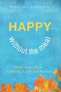 Happy Without the Meal: Reflections from Catholic Faith and Reason