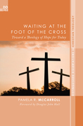 Waiting at the Foot of the Cross: Toward a Theology of Hope for Today