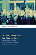Justice, Unity, and the Hidden Christ: The Theopolitical Complex of the Social Justice Approach to Ecumenism in Vatican II