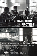 Pursuing the Spiritual Roots of Protest: Merton, Berrigan, Yoder, and Muste at the Gethsemani Abbey Peacemakers Retreat