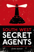South West Secret Agents: True Stories of the West Country at War