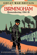 Great War Britain Birmingham: Remembering 1914-1918