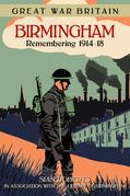 Great War Britain Birmingham: Remembering 1914-1918