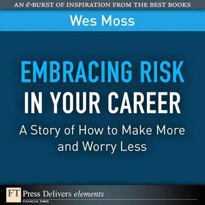 Embracing Risk in Your Career: A Story of How to Make More and Worry Less