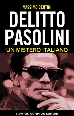 Delitto Pasolini. Un mistero italiano