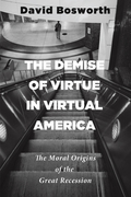The Demise of Virtue in Virtual America: The Moral Origins of the Great Recession
