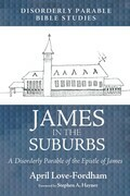 James in the Suburbs: A Disorderly Parable of the Epistle of James