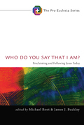 Who Do You Say That I Am?: Proclaiming and Following Jesus Today