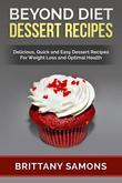 Beyond Diet Dessert Recipes: Delicious, Quick and Easy Dessert Recipes For Weight Loss and Optimal Health