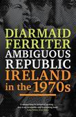 Ambiguous Republic: Ireland in the 1970s