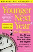 Younger Next Year for Women: Live Strong, Fit, and Sexy&#8212;Until You're 80 and Beyond