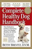 The Complete Healthy Dog Handbook: The Definitive Guide to Keeping Your Pet Happy, Healthy &amp; Active Through Every Stage of Life