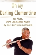 Oh My Darling Clementine for Flute, Pure Lead Sheet Music by Lars Christian Lundholm