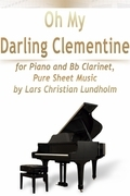 Oh My Darling Clementine for Piano and Bb Clarinet, Pure Sheet Music by Lars Christian Lundholm