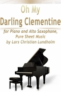 Oh My Darling Clementine for Piano and Alto Saxophone, Pure Sheet Music by Lars Christian Lundholm