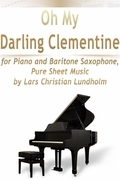 Oh My Darling Clementine for Piano and Baritone Saxophone, Pure Sheet Music by Lars Christian Lundholm