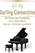 Oh My Darling Clementine for Piano and Trombone, Pure Sheet Music by Lars Christian Lundholm
