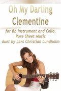 Oh My Darling Clementine for Bb Instrument and Cello, Pure Sheet Music duet by Lars Christian Lundholm