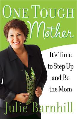 One Tough Mother: It's Time to Step Up and Be the Mom
