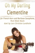 Oh My Darling Clementine for French Horn and Baritone Saxophone, Pure Sheet Music duet by Lars Christian Lundholm