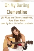 Oh My Darling Clementine for Flute and Tenor Saxophone, Pure Sheet Music duet by Lars Christian Lundholm