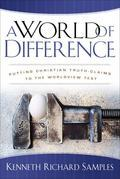 World of Difference, A: Putting Christian Truth-Claims to the Worldview Test