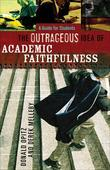 The Outrageous Idea of Academic Faithfulness: A Guide for Students